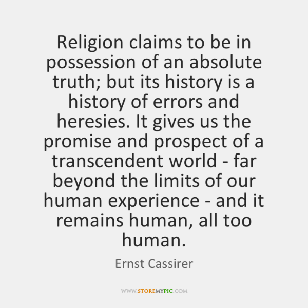 Religion claims to be in possession of an absolute truth; but its ...