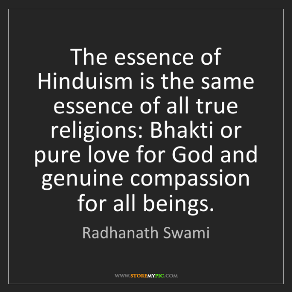 Radhanath Swami: The essence of Hinduism is the same essence of all true...