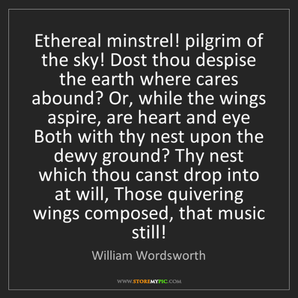William Wordsworth: Ethereal minstrel! pilgrim of the sky! Dost thou despise...