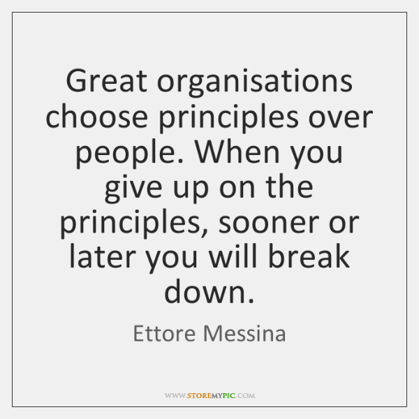 Great organisations choose principles over people. When you give up on the ...