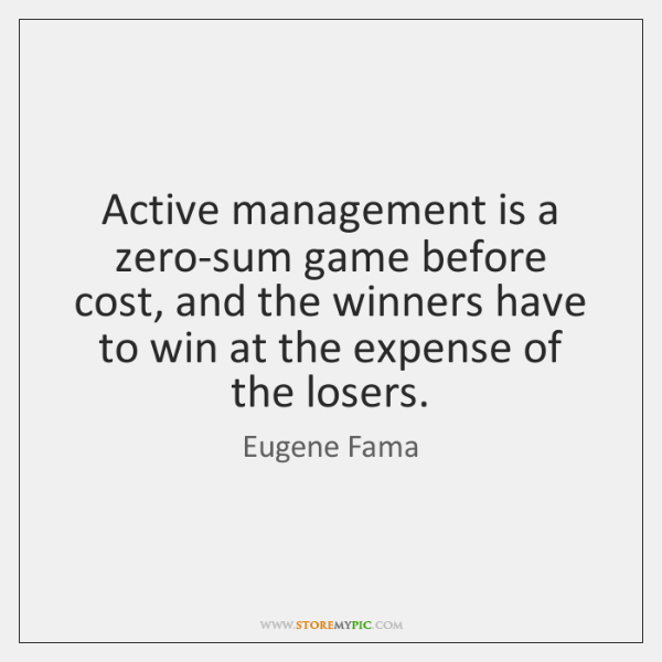 Active management is a zero-sum game before cost, and the winners have ...