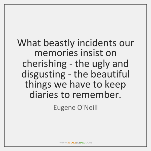 What beastly incidents our memories insist on cherishing - the ugly and ...
