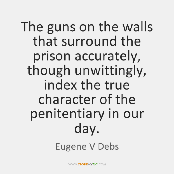 The guns on the walls that surround the prison accurately, though unwittingly, ...