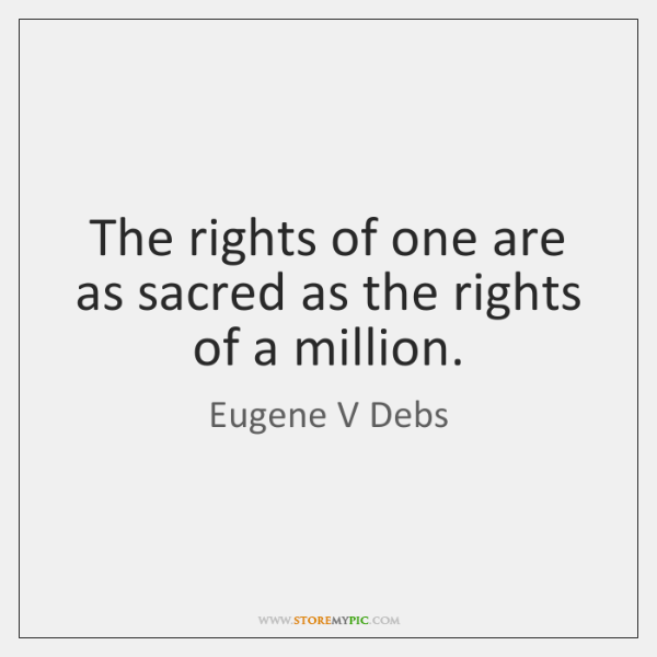 The rights of one are as sacred as the rights of a ...
