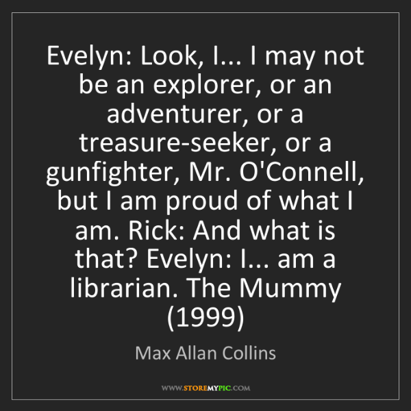 Max Allan Collins: Evelyn: Look, I... I may not be an explorer, or an adventurer,...