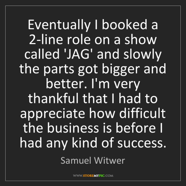 Samuel Witwer: Eventually I booked a 2-line role on a show called 'JAG'...