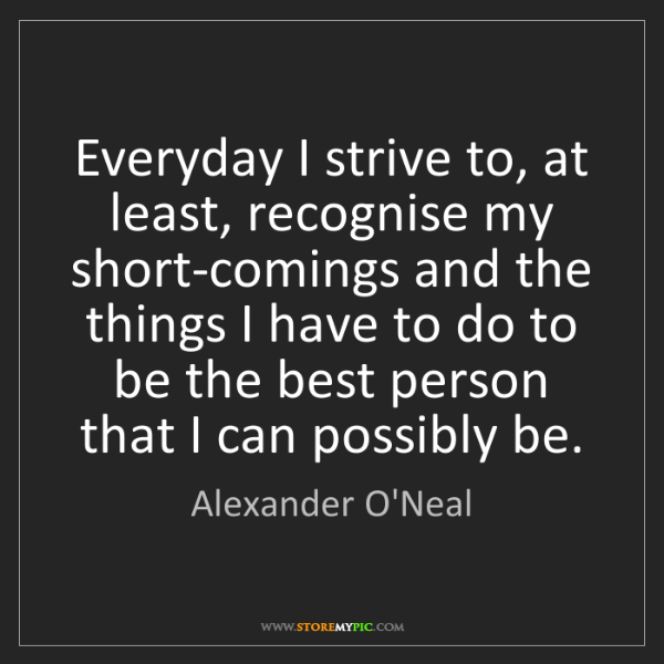 Alexander O'Neal: Everyday I strive to, at least, recognise my short-comings...