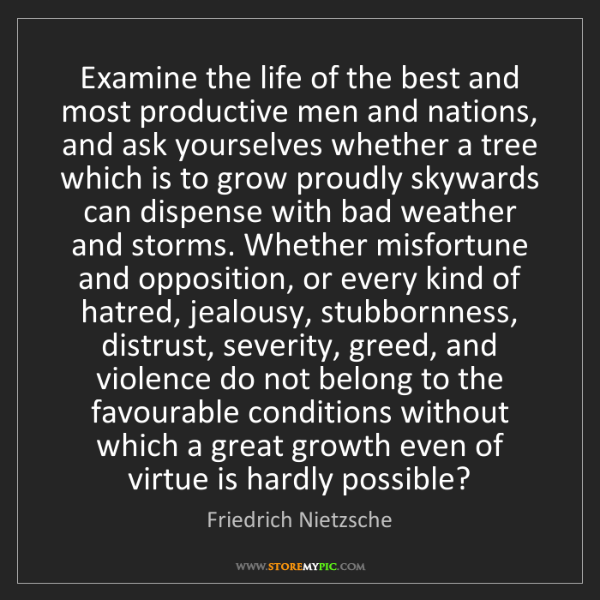 Friedrich Nietzsche: Examine the life of the best and most productive men...