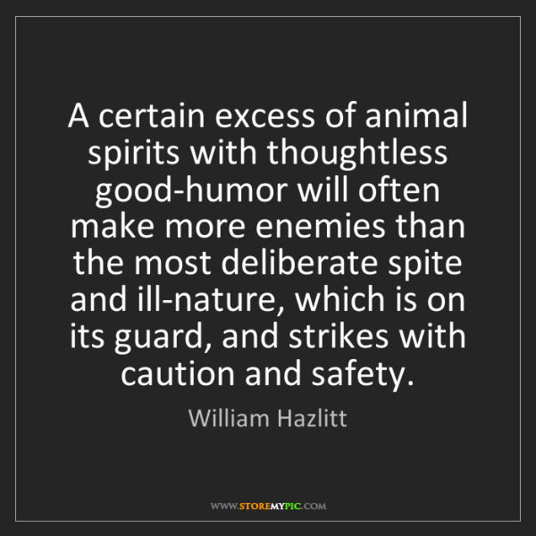 William Hazlitt: A certain excess of animal spirits with thoughtless good-humor...