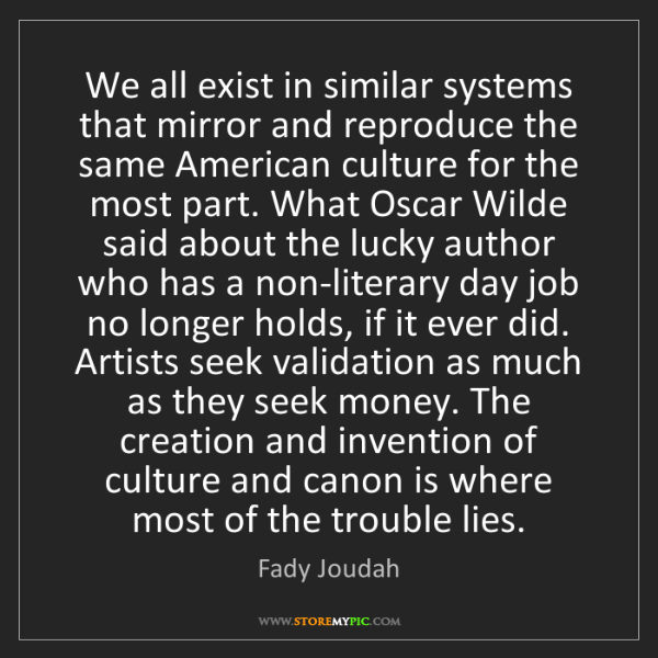 Fady Joudah: We all exist in similar systems that mirror and reproduce...