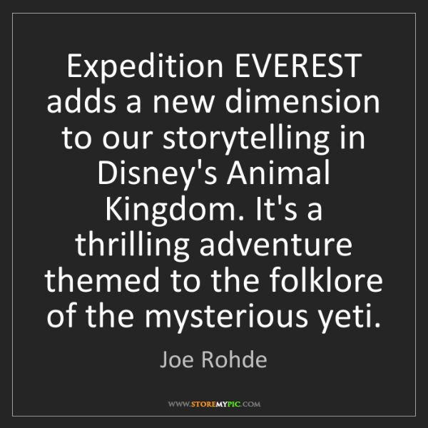 Joe Rohde: Expedition EVEREST adds a new dimension to our storytelling...