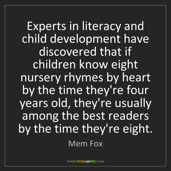 Mem Fox: Experts in literacy and child development have discovered...