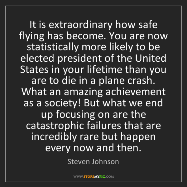 Steven Johnson: It is extraordinary how safe flying has become. You are...
