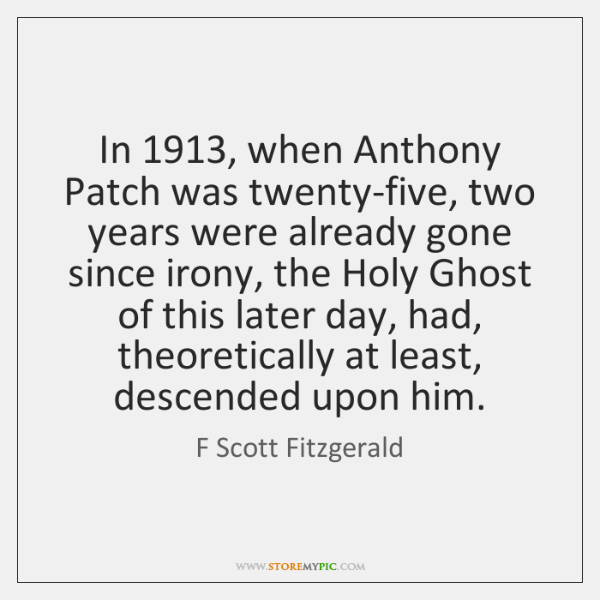 In 1913, when Anthony Patch was twenty-five, two years were already gone since ...