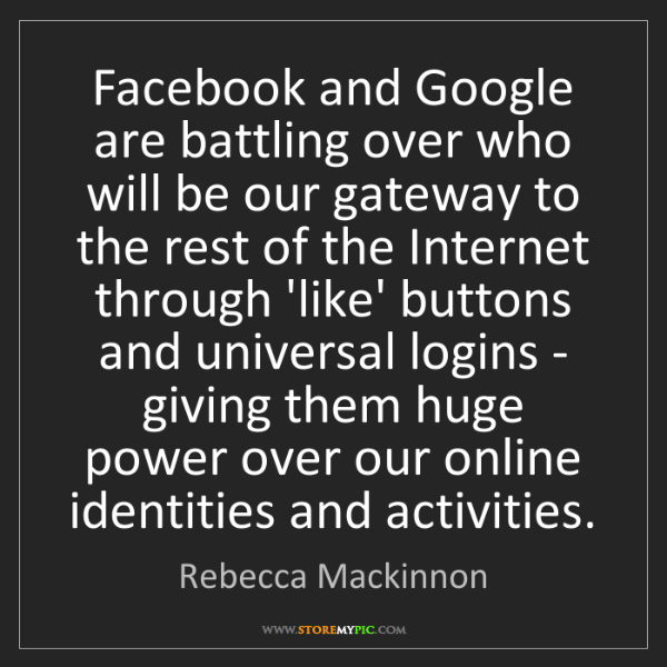 Rebecca Mackinnon: Facebook and Google are battling over who will be our...