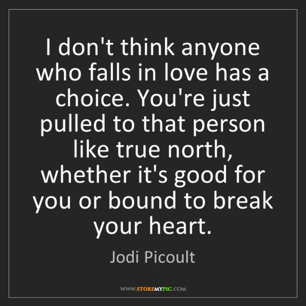 Jodi Picoult: I don't think anyone who falls in love has a choice....