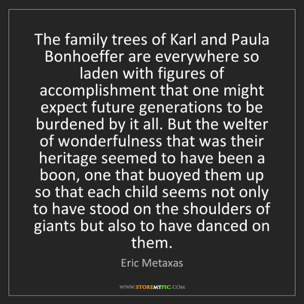 Eric Metaxas: The family trees of Karl and Paula Bonhoeffer are everywhere...
