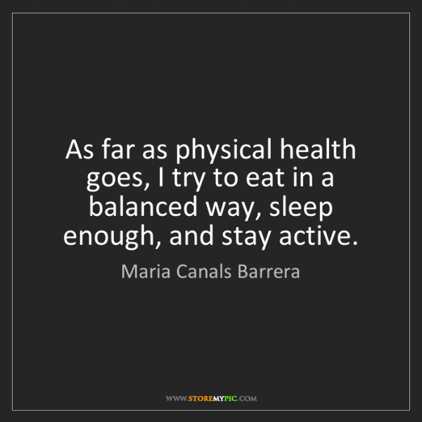 Maria Canals Barrera: As far as physical health goes, I try to eat in a balanced...