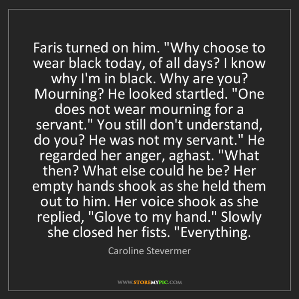 "Caroline Stevermer: Faris turned on him. ""Why choose to wear black today,..."