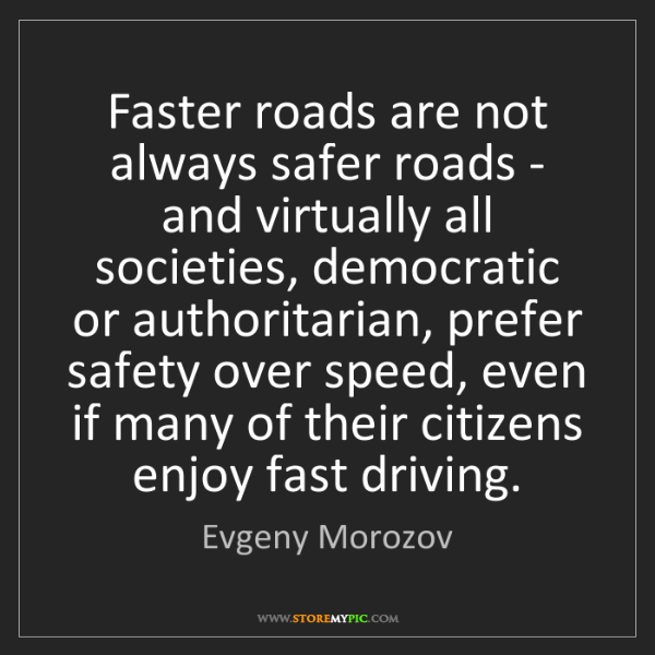 Evgeny Morozov: Faster roads are not always safer roads - and virtually...