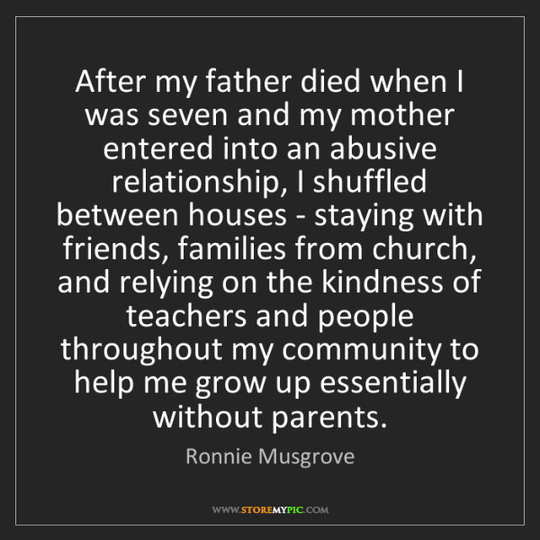 Ronnie Musgrove: After my father died when I was seven and my mother entered...