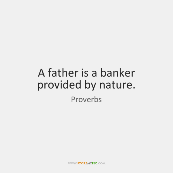 A father is a banker provided by nature.