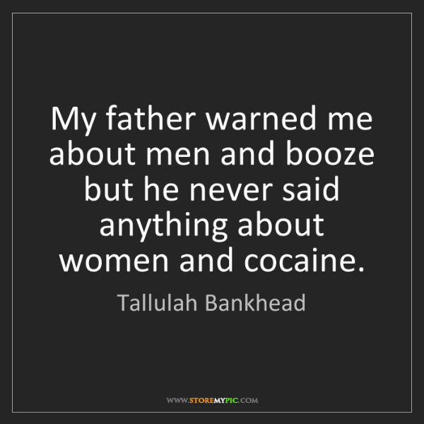 Tallulah Bankhead: My father warned me about men and booze but he never...