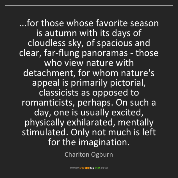 Charlton Ogburn: ...for those whose favorite season is autumn with its...