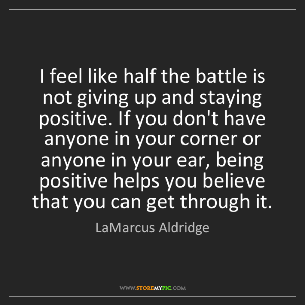 LaMarcus Aldridge: I feel like half the battle is not giving up and staying...