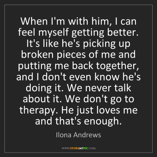 Ilona Andrews: When I'm with him, I can feel myself getting better....