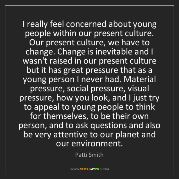 Patti Smith: I really feel concerned about young people within our...