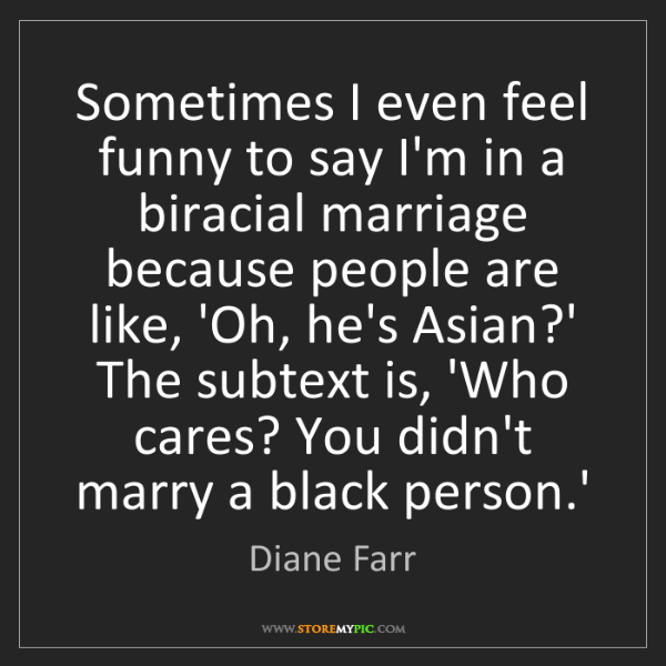 Diane Farr: Sometimes I even feel funny to say I'm in a biracial...