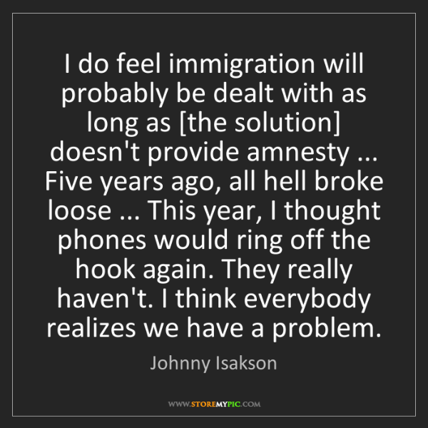 Johnny Isakson: I do feel immigration will probably be dealt with as...