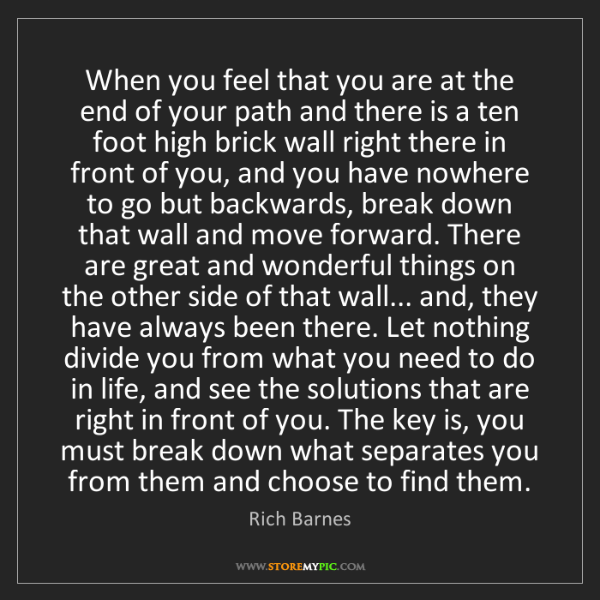 Rich Barnes: When you feel that you are at the end of your path and...