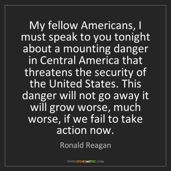 Ronald Reagan: My fellow Americans, I must speak to you tonight about...