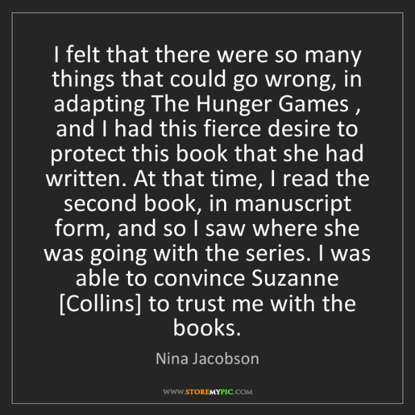 Nina Jacobson: I felt that there were so many things that could go wrong,...