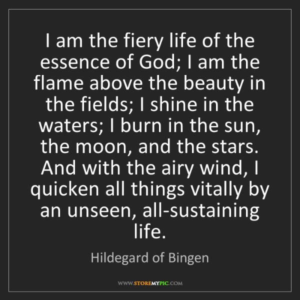 Hildegard of Bingen: I am the fiery life of the essence of God; I am the flame...