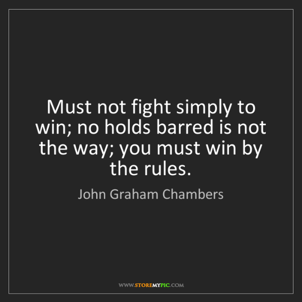 John Graham Chambers: Must not fight simply to win; no holds barred is not...