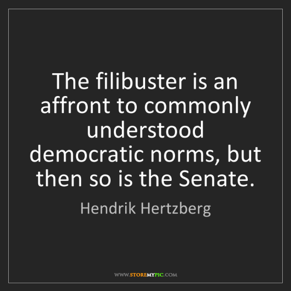 Hendrik Hertzberg: The filibuster is an affront to commonly understood democratic...
