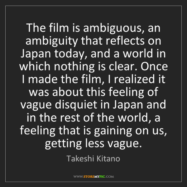 Takeshi Kitano: The film is ambiguous, an ambiguity that reflects on...