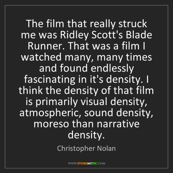 Christopher Nolan: The film that really struck me was Ridley Scott's Blade...