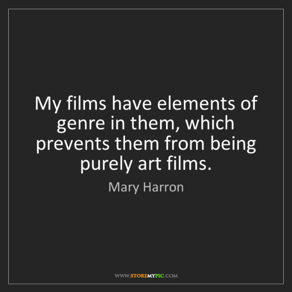 Mary Harron: My films have elements of genre in them, which prevents...
