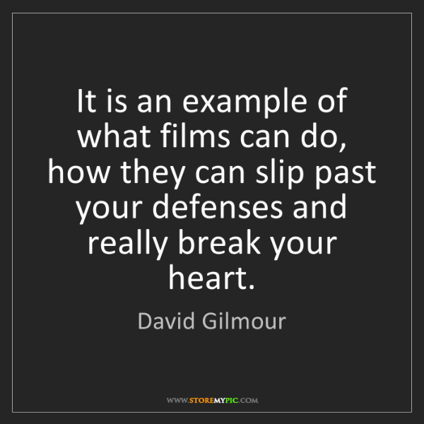 David Gilmour: It is an example of what films can do, how they can slip...