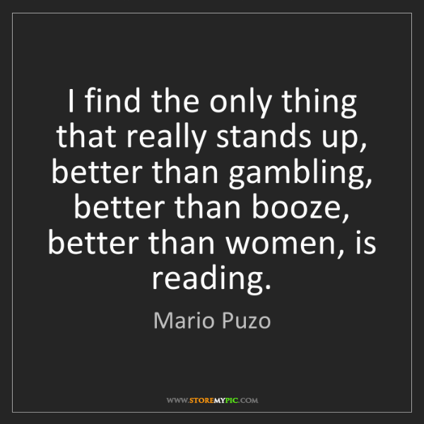 Mario Puzo: I find the only thing that really stands up, better than...