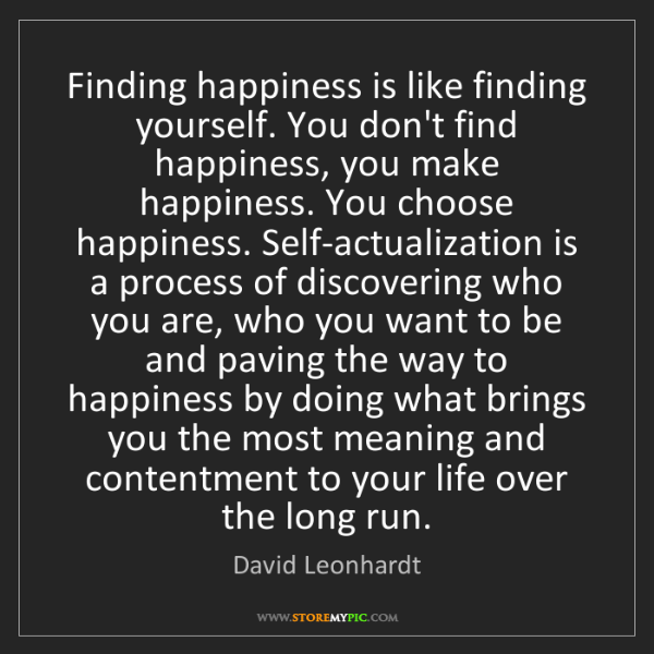 David Leonhardt: Finding happiness is like finding yourself. You don't...