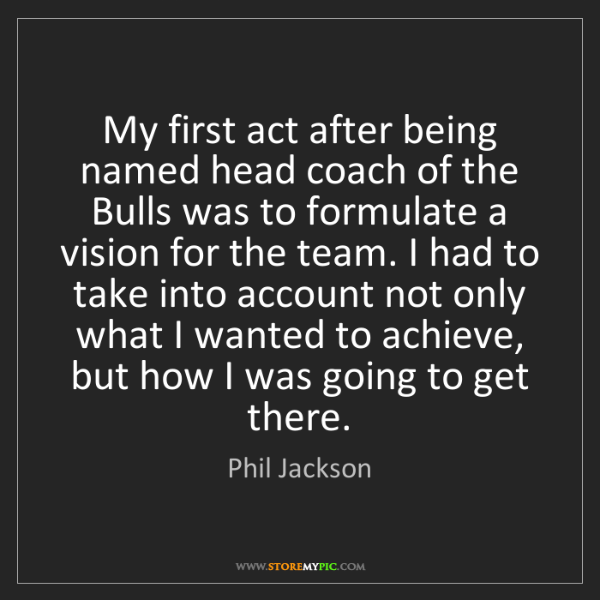 Phil Jackson: My first act after being named head coach of the Bulls...
