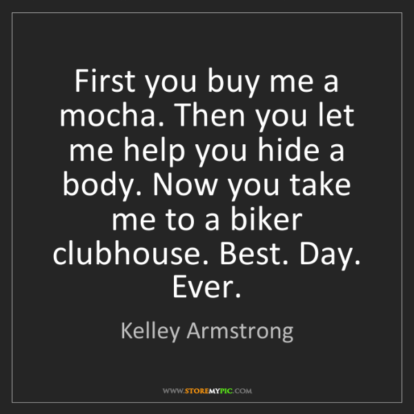 Kelley Armstrong: First you buy me a mocha. Then you let me help you hide...