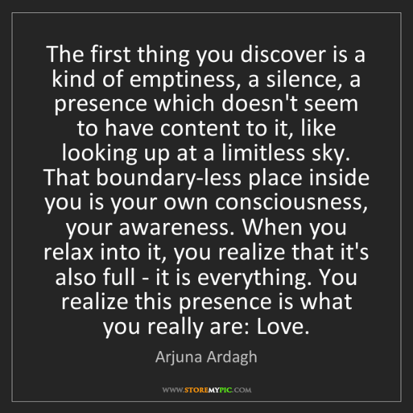 Arjuna Ardagh: The first thing you discover is a kind of emptiness,...