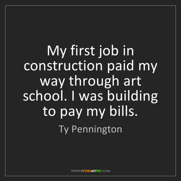 Ty Pennington: My first job in construction paid my way through art...