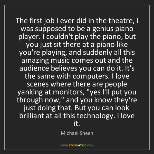 Michael Sheen: The first job I ever did in the theatre, I was supposed...
